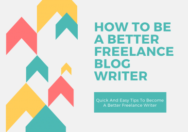 How To Be A Better Freelance Blog Writer