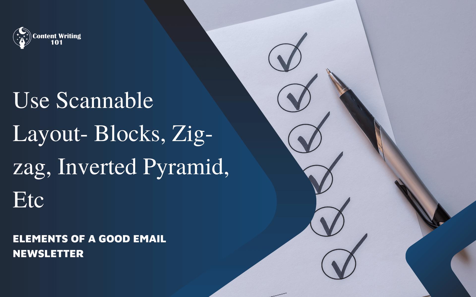 5. Use Scannable Layout- Blocks, Zig-zag, Inverted Pyramid, Etc