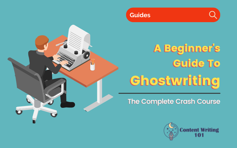 Ghostwriting 101 - A Beginner's Guide To Learn Ghost Writing